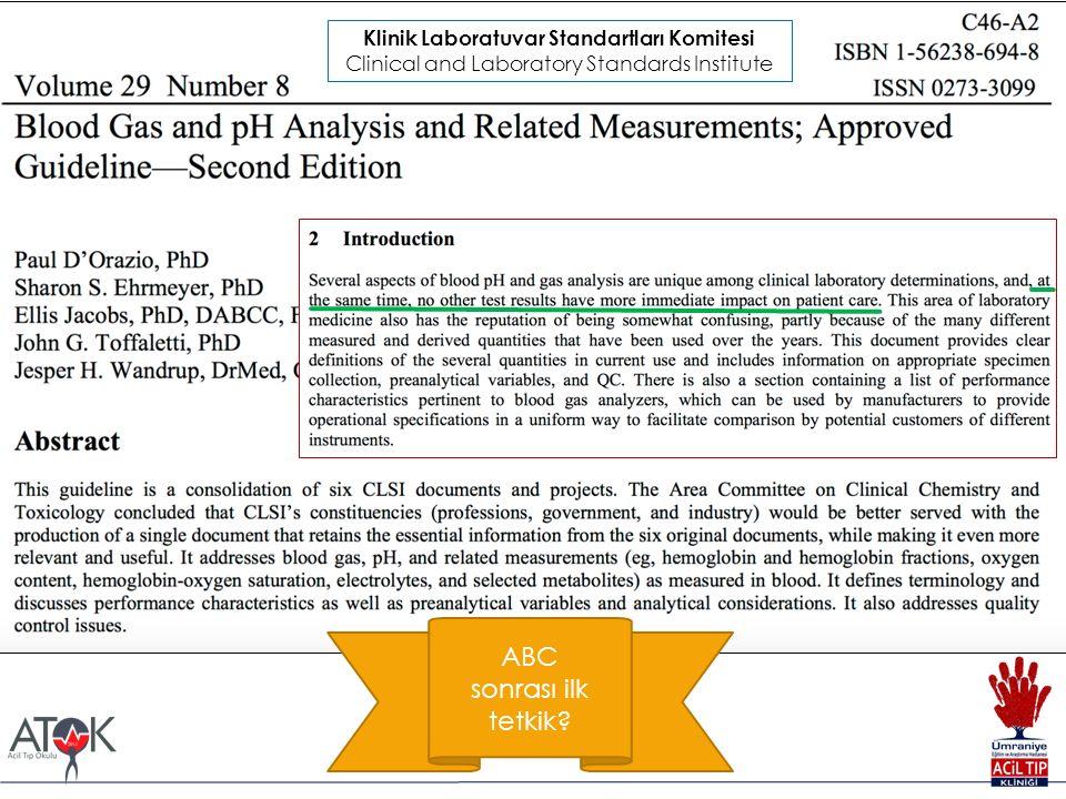 Arteryel kan gazı önemi!  Avantajları  Hızlı  Ucuz  Çok bilgi Klinik Laboratuvar Standartları Komitesi Clinical and Laboratory Standards Institute