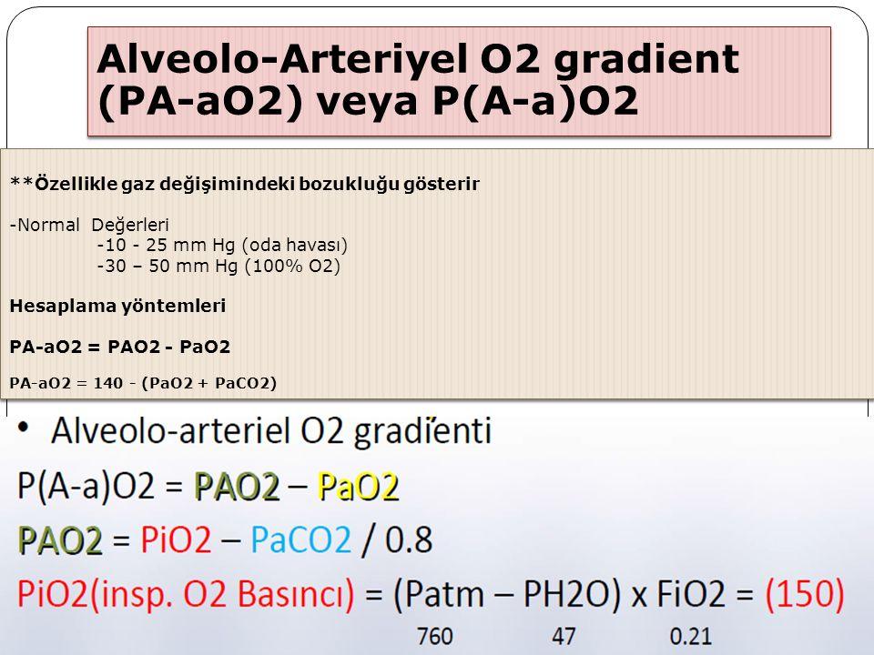 Alveolo-Arteriyel O2 gradient (PA-aO2) veya P(A-a)O2 **Özellikle gaz değişimindeki bozukluğu gösterir -Normal Değerleri -10 - 25 mm Hg (oda havası) -3