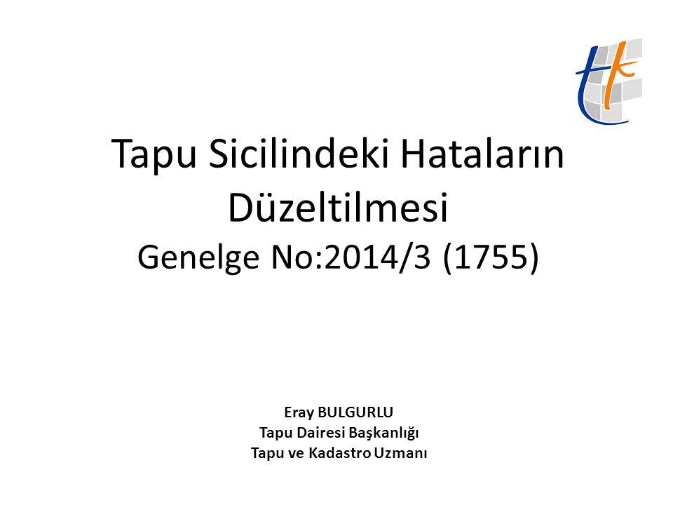 Tapu Sicilindeki Hataların Düzeltilmesi 17/08/2013 tarihli 28738 sayılı Resmi Gazetede yayımlanan Tapu Sicili Tüzüğü ile getirilen yeni uygulamalar nedeniyle düzenlenmiş bir genelgedir.