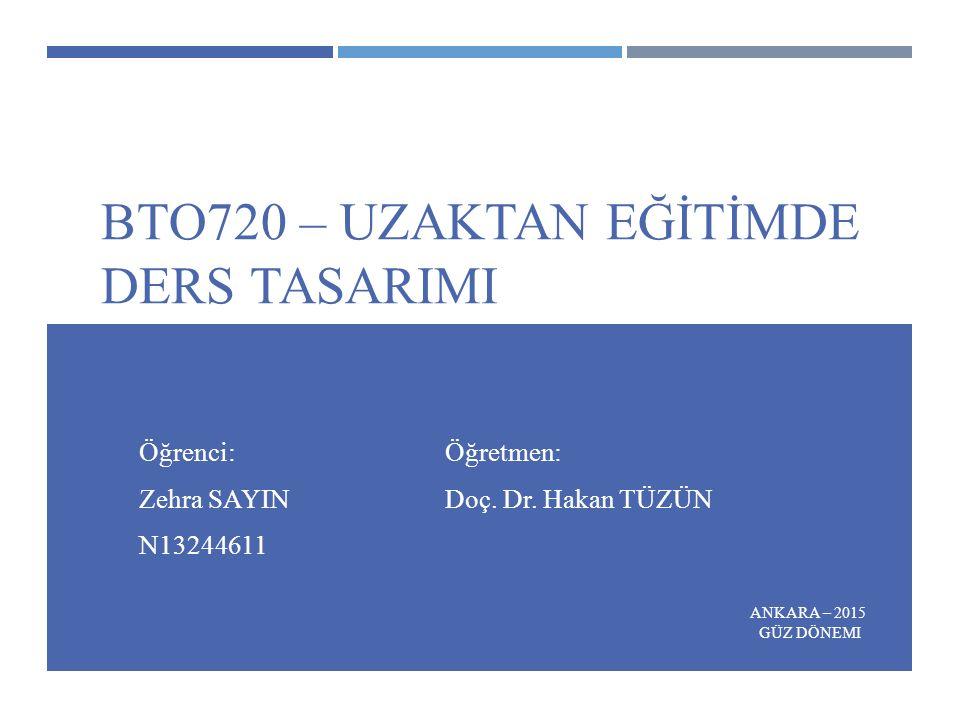 BTO720 – UZAKTAN EĞİTİMDE DERS TASARIMI Öğrenci: Zehra SAYIN N13244611 ANKARA – 2015 GÜZ DÖNEMI Öğretmen: Doç.