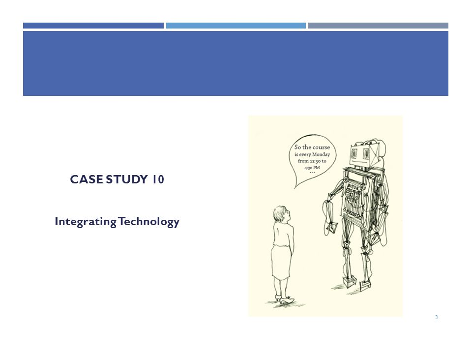 CASE STUDY 10 Integrating Technology 3