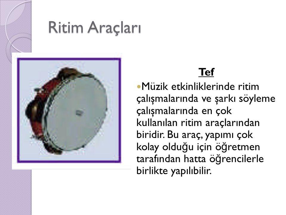 Ritim Araçları Tef Müzik etkinliklerinde ritim çalışmalarında ve şarkı söyleme çalışmalarında en çok kullanılan ritim araçlarından biridir.