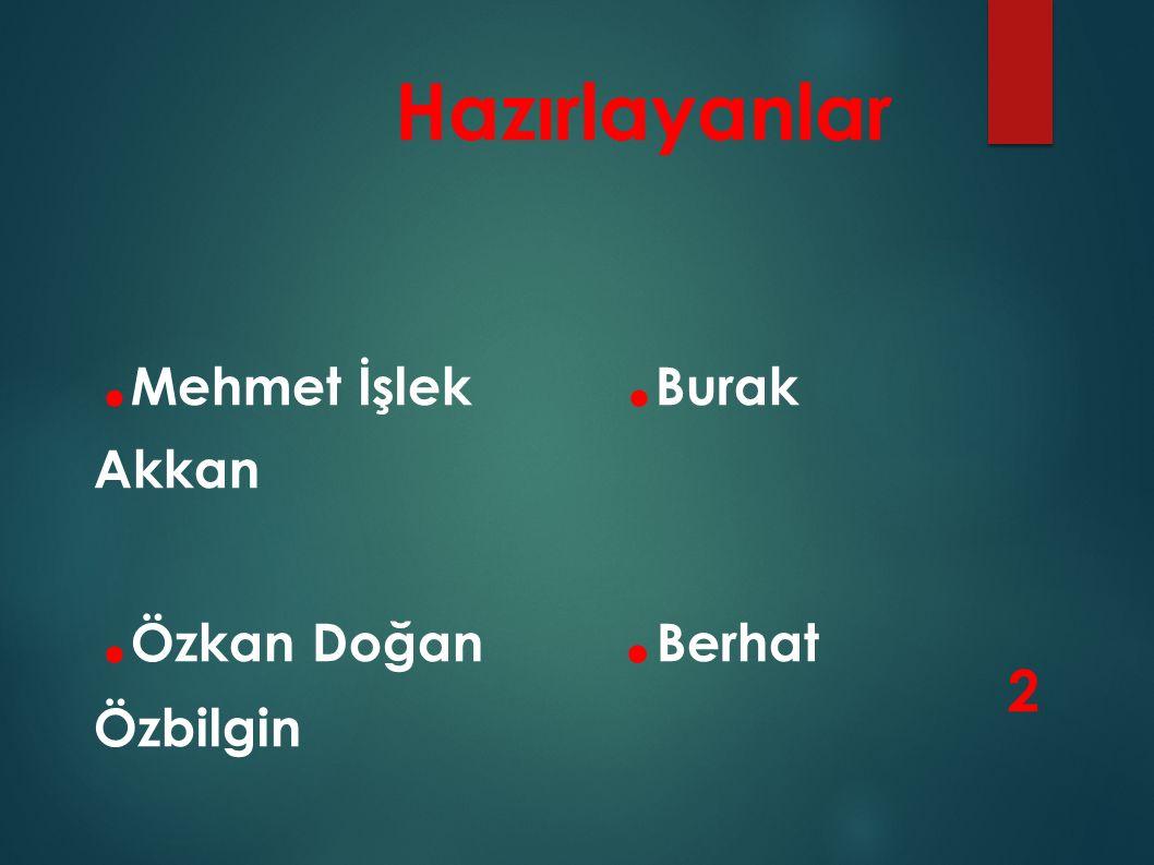 Hazırlayanlar. Mehmet İşlek. Burak Akkan. Özkan Doğan. Berhat Özbilgin 2