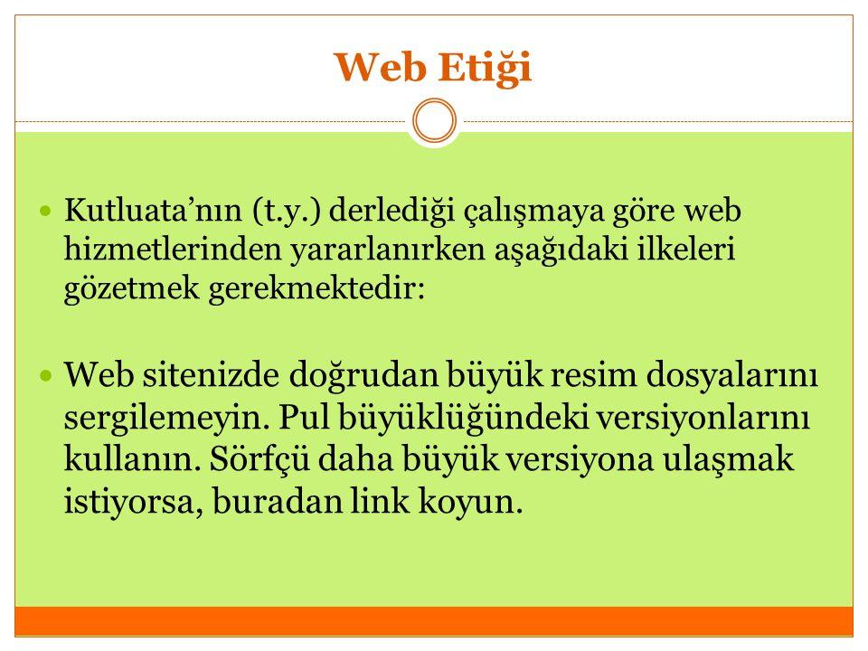 Web Etiği Kutluata'nın (t.y.) derlediği çalışmaya göre web hizmetlerinden yararlanırken aşağıdaki ilkeleri gözetmek gerekmektedir: Web sitenizde doğrudan büyük resim dosyalarını sergilemeyin.