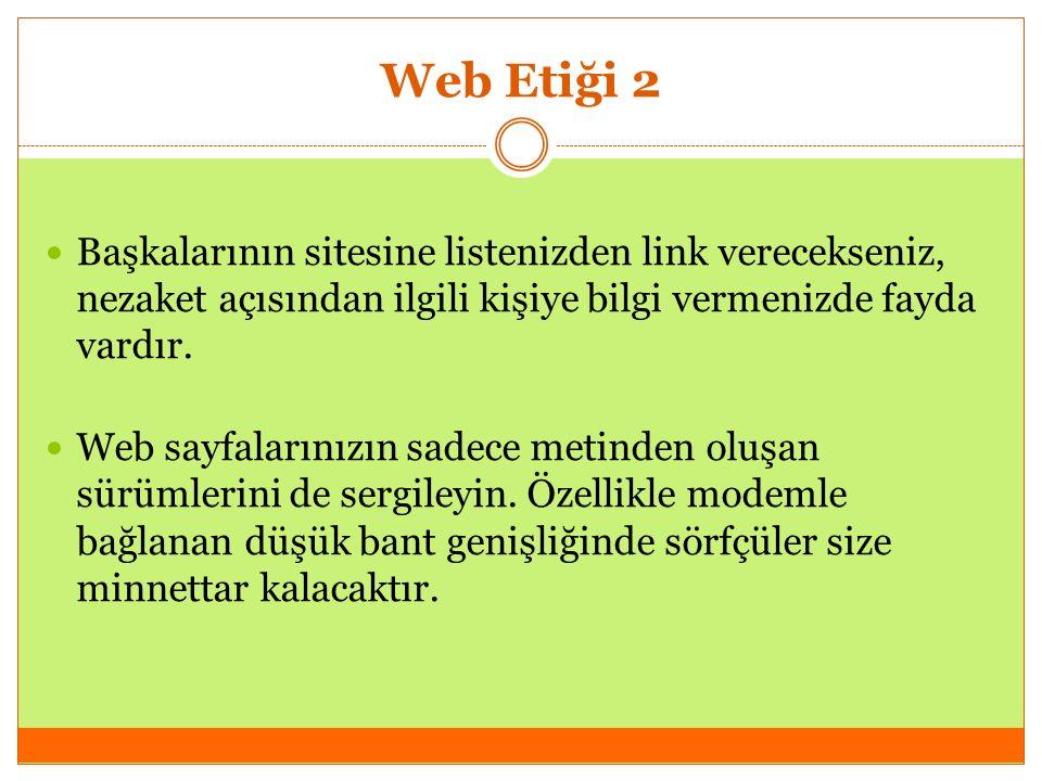 Web Etiği 2 Başkalarının sitesine listenizden link verecekseniz, nezaket açısından ilgili kişiye bilgi vermenizde fayda vardır. Web sayfalarınızın sad
