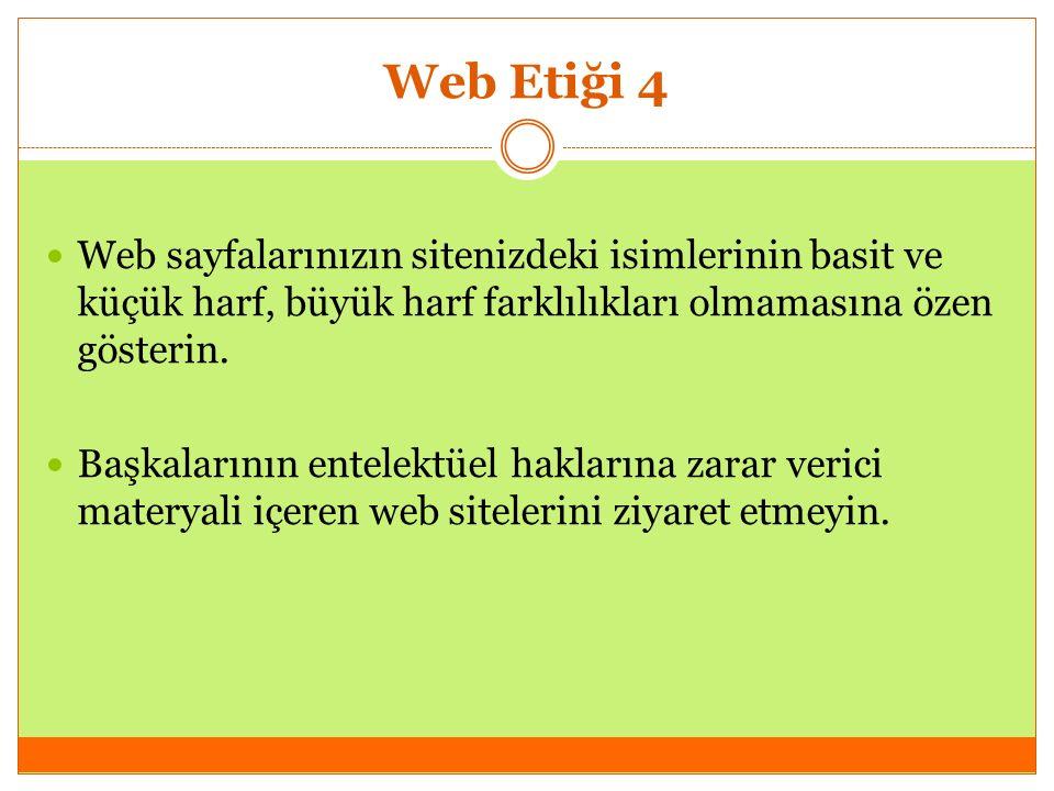 Web Etiği 4 Web sayfalarınızın sitenizdeki isimlerinin basit ve küçük harf, büyük harf farklılıkları olmamasına özen gösterin. Başkalarının entelektüe
