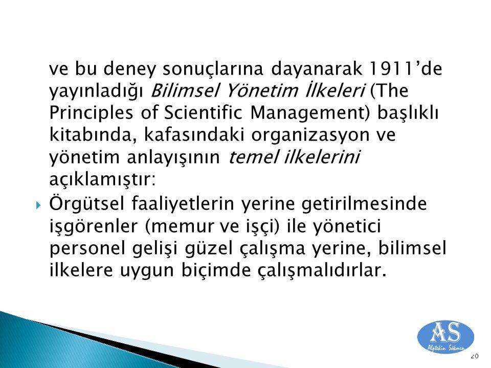 ve bu deney sonuçlarına dayanarak 1911'de yayınladığı Bilimsel Yönetim İlkeleri (The Principles of Scientific Management) başlıklı kitabında, kafasınd