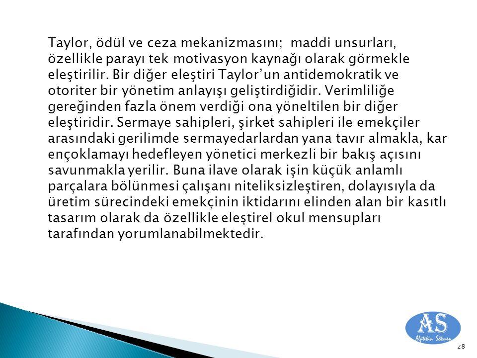 Taylor, ödül ve ceza mekanizmasını; maddi unsurları, özellikle parayı tek motivasyon kaynağı olarak görmekle eleştirilir. Bir diğer eleştiri Taylor'un