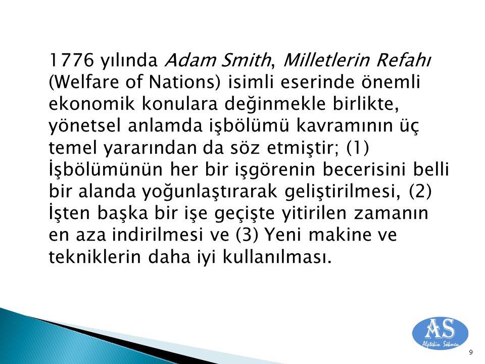 1776 yılında Adam Smith, Milletlerin Refahı (Welfare of Nations) isimli eserinde önemli ekonomik konulara değinmekle birlikte, yönetsel anlamda işbölü