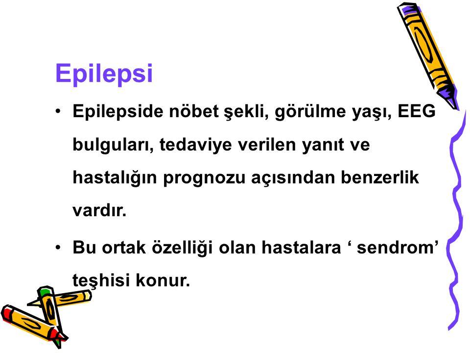 Epilepsi Epilepside nöbet şekli, görülme yaşı, EEG bulguları, tedaviye verilen yanıt ve hastalığın prognozu açısından benzerlik vardır. Bu ortak özell