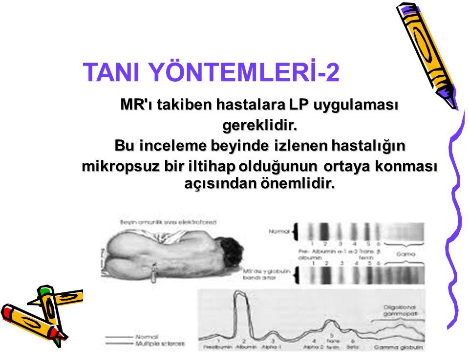 TANI YÖNTEMLERİ-2 MR'ı takiben hastalara LP uygulaması gereklidir. Bu inceleme beyinde izlenen hastalığın mikropsuz bir iltihap olduğunun ortaya konma
