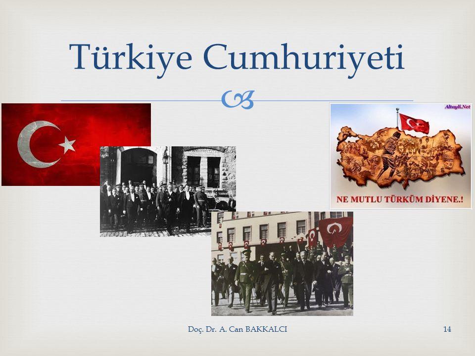  Doç. Dr. A. Can BAKKALCI14 Türkiye Cumhuriyeti