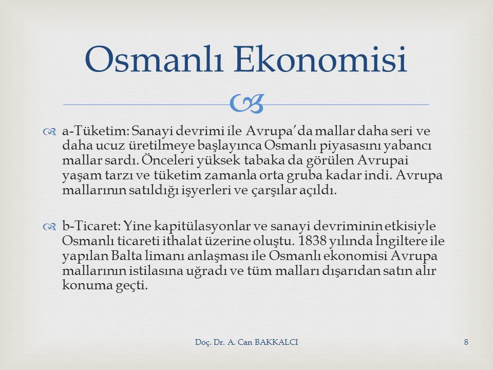   a-Tüketim: Sanayi devrimi ile Avrupa'da mallar daha seri ve daha ucuz üretilmeye başlayınca Osmanlı piyasasını yabancı mallar sardı.