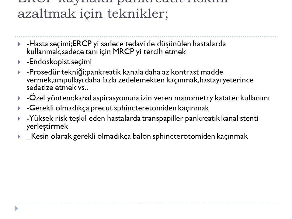 ERCP kaynaklı pankreatit riskini azaltmak için teknikler;  -Hasta seçimi;ERCP yi sadece tedavi de düşünülen hastalarda kullanmak,sadece tanı için MRC