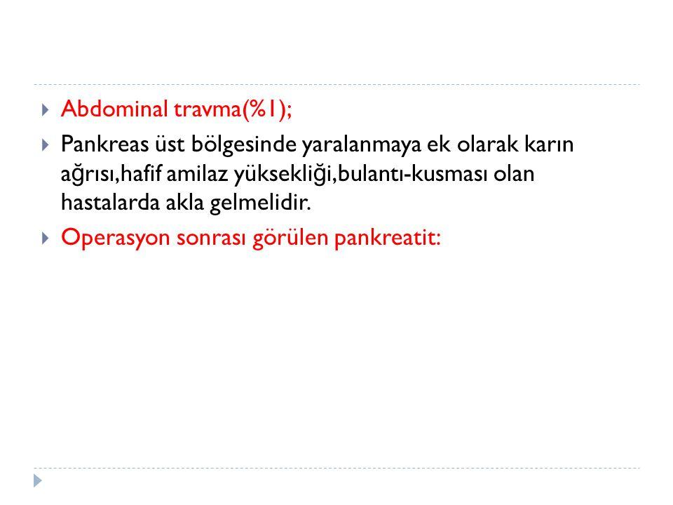  Abdominal travma(%1);  Pankreas üst bölgesinde yaralanmaya ek olarak karın a ğ rısı,hafif amilaz yüksekli ğ i,bulantı-kusması olan hastalarda akla