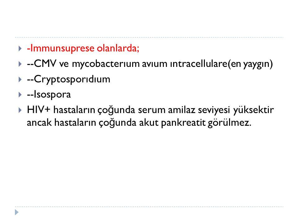  -Immunsuprese olanlarda;  --CMV ve mycobacterıum avıum ıntracellulare(en yaygın)  --Cryptosporıdıum  --Isospora  HIV+ hastaların ço ğ unda serum