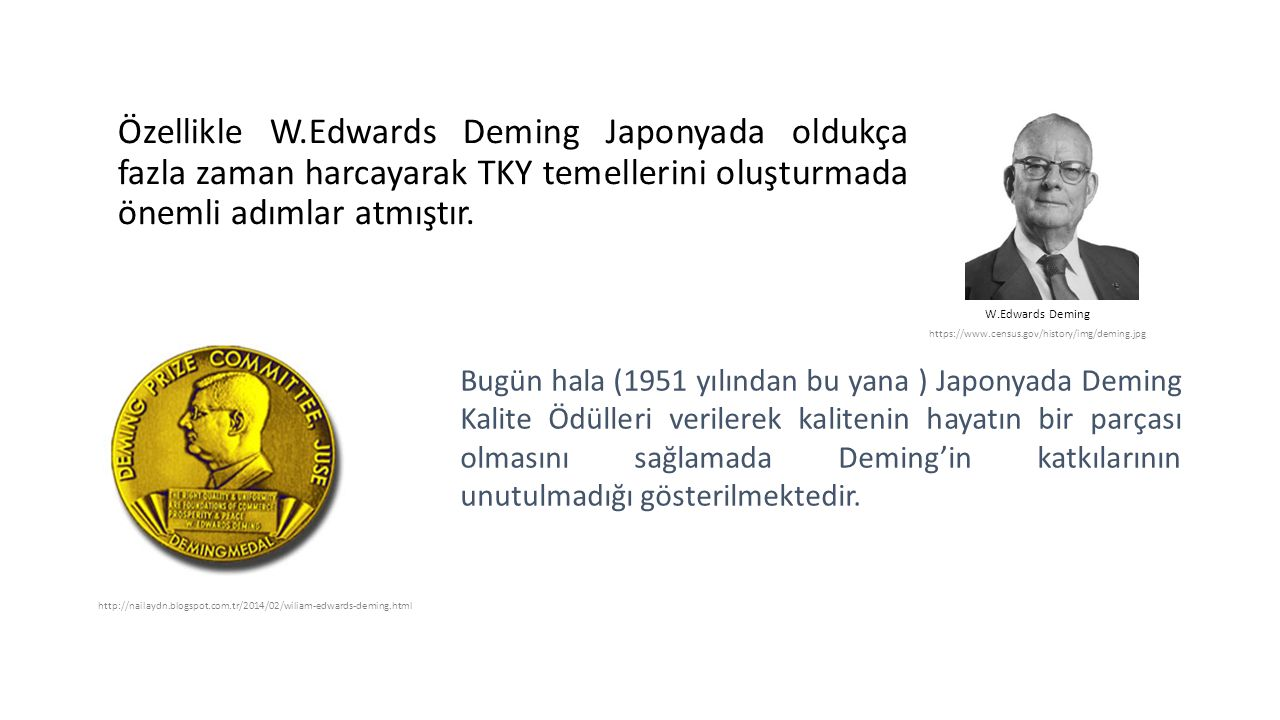 Özellikle W.Edwards Deming Japonyada oldukça fazla zaman harcayarak TKY temellerini oluşturmada önemli adımlar atmıştır. W.Edwards Deming https://www.