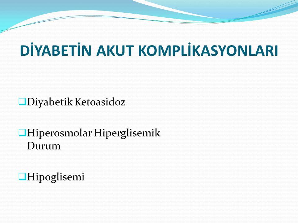 DİYABETİN AKUT KOMPLİKASYONLARI  Diyabetik Ketoasidoz  Hiperosmolar Hiperglisemik Durum  Hipoglisemi