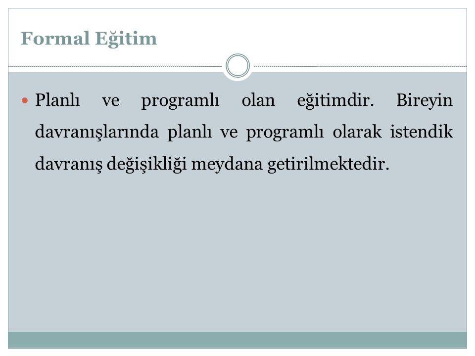 Formal Eğitim Planlı ve programlı olan eğitimdir.