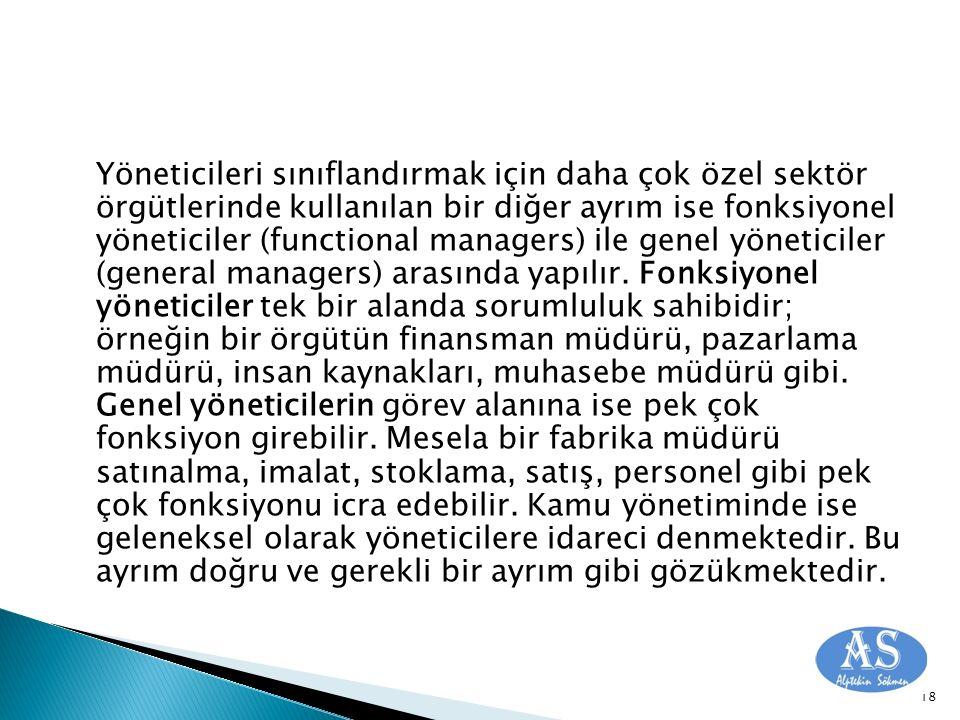 Yöneticileri sınıflandırmak için daha çok özel sektör örgütlerinde kullanılan bir diğer ayrım ise fonksiyonel yöneticiler (functional managers) ile genel yöneticiler (general managers) arasında yapılır.