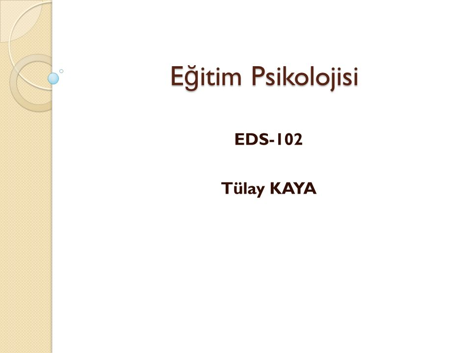 E ğ itim Psikolojisi EDS-102 Tülay KAYA