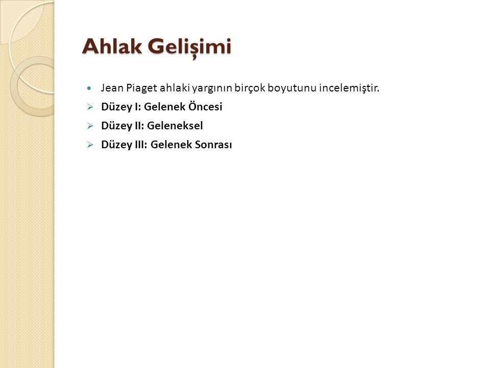 Ahlak Gelişimi Jean Piaget ahlaki yargının birçok boyutunu incelemiştir.  Düzey I: Gelenek Öncesi  Düzey II: Geleneksel  Düzey III: Gelenek Sonrası