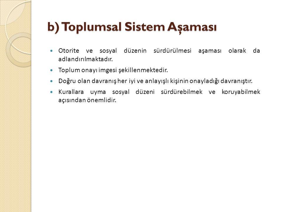 b) Toplumsal Sistem Aşaması Otorite ve sosyal düzenin sürdürülmesi aşaması olarak da adlandırılmaktadır.