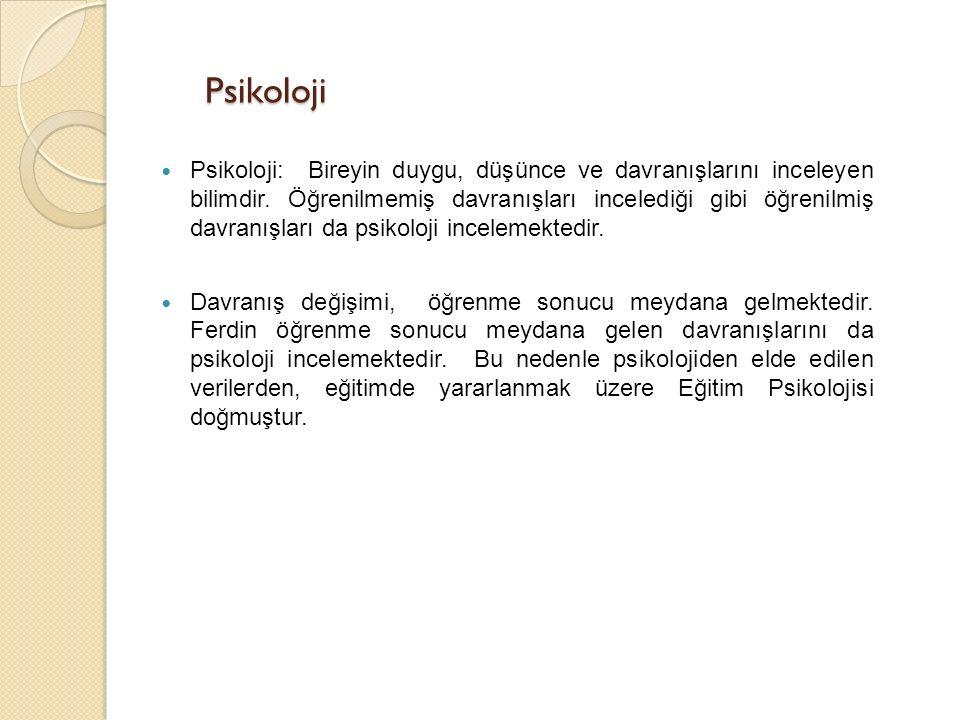 Psikoloji Psikoloji: Bireyin duygu, düşünce ve davranışlarını inceleyen bilimdir.