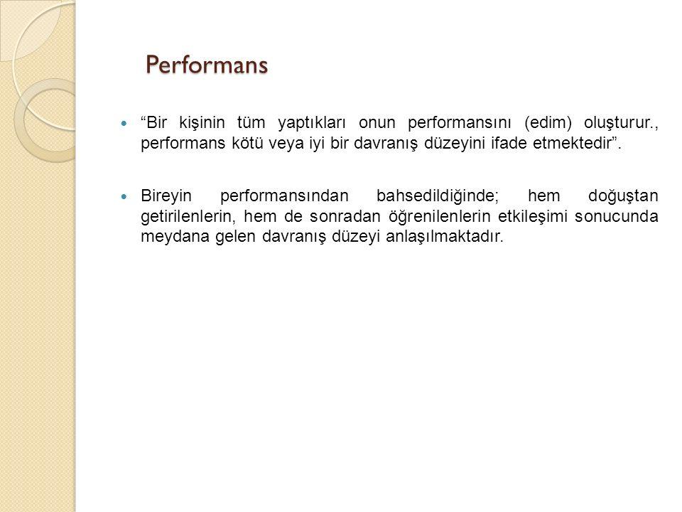 Performans Bir kişinin tüm yaptıkları onun performansını (edim) oluşturur., performans kötü veya iyi bir davranış düzeyini ifade etmektedir .