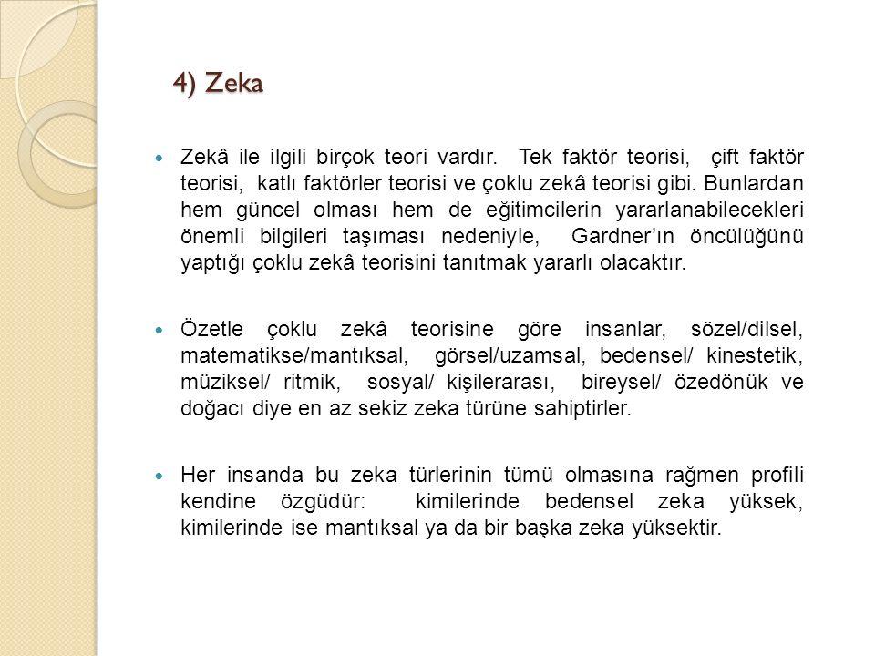 4) Zeka Zekâ ile ilgili birçok teori vardır. Tek faktör teorisi, çift faktör teorisi, katlı faktörler teorisi ve çoklu zekâ teorisi gibi. Bunlardan he