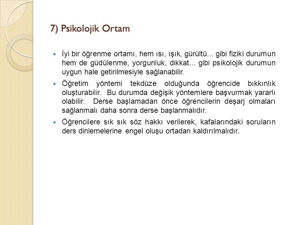 7) Psikolojik Ortam İyi bir öğrenme ortamı, hem ısı, ışık, gürültü...