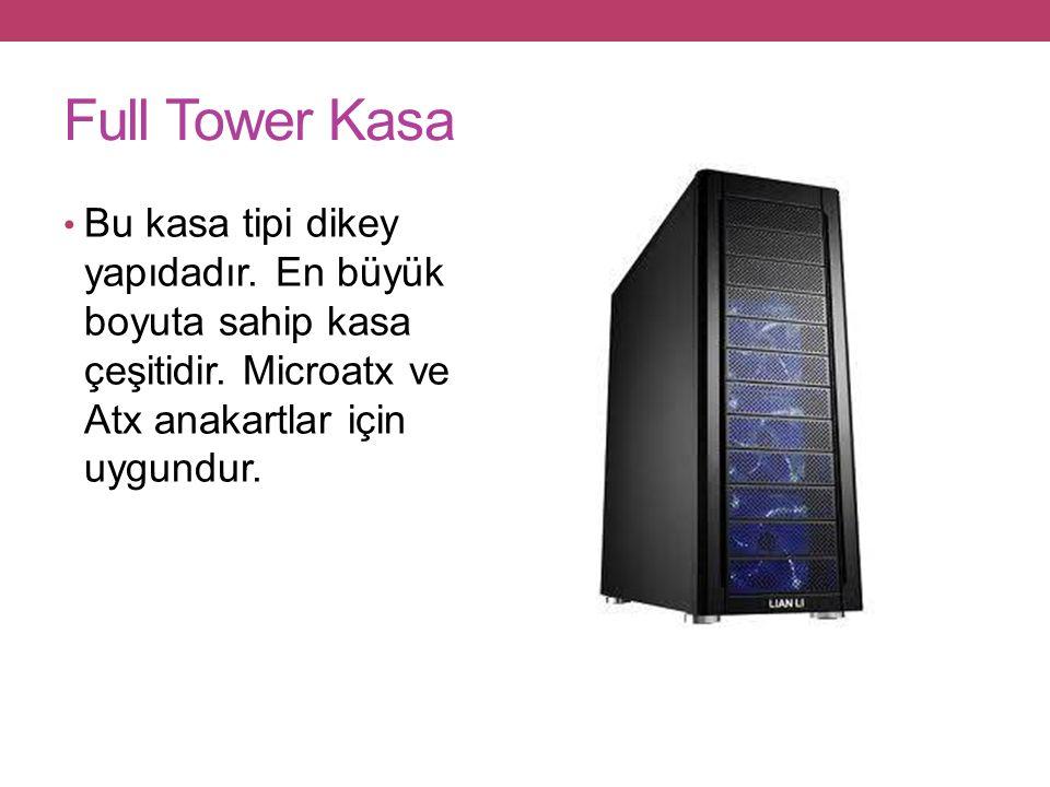 Full Tower Kasa Bu kasa tipi dikey yapıdadır.En büyük boyuta sahip kasa çeşitidir.