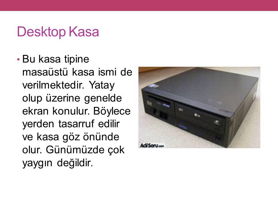 Desktop Kasa Bu kasa tipine masaüstü kasa ismi de verilmektedir.