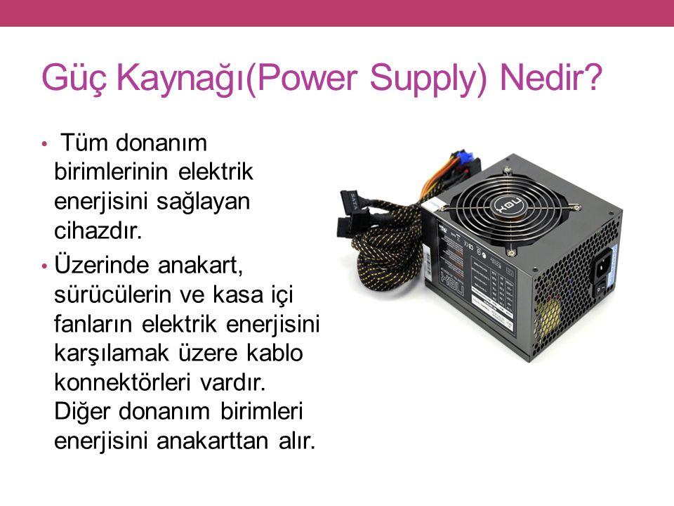 Güç Kaynağı(Power Supply) Nedir.Tüm donanım birimlerinin elektrik enerjisini sağlayan cihazdır.
