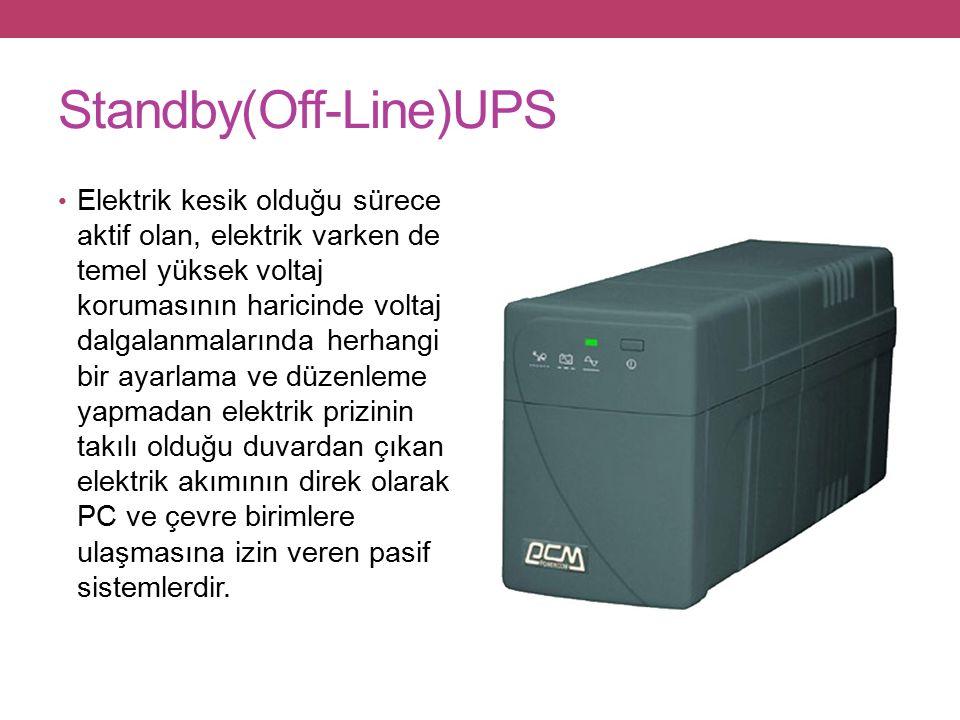 Standby(Off-Line)UPS Elektrik kesik olduğu sürece aktif olan, elektrik varken de temel yüksek voltaj korumasının haricinde voltaj dalgalanmalarında herhangi bir ayarlama ve düzenleme yapmadan elektrik prizinin takılı olduğu duvardan çıkan elektrik akımının direk olarak PC ve çevre birimlere ulaşmasına izin veren pasif sistemlerdir.