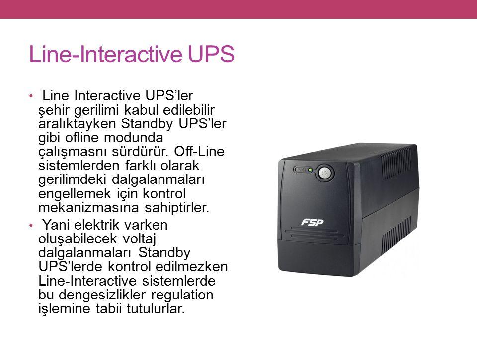 Line-Interactive UPS Line Interactive UPS'ler şehir gerilimi kabul edilebilir aralıktayken Standby UPS'ler gibi ofline modunda çalışmasnı sürdürür.