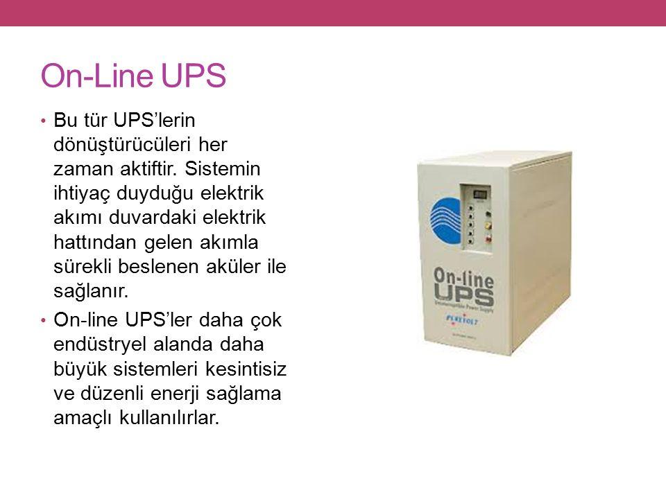 On-Line UPS Bu tür UPS'lerin dönüştürücüleri her zaman aktiftir.