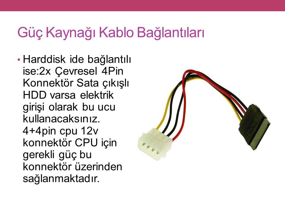 Güç Kaynağı Kablo Bağlantıları Harddisk ide bağlantılı ise:2x Çevresel 4Pin Konnektör Sata çıkışlı HDD varsa elektrik girişi olarak bu ucu kullanacaksınız.