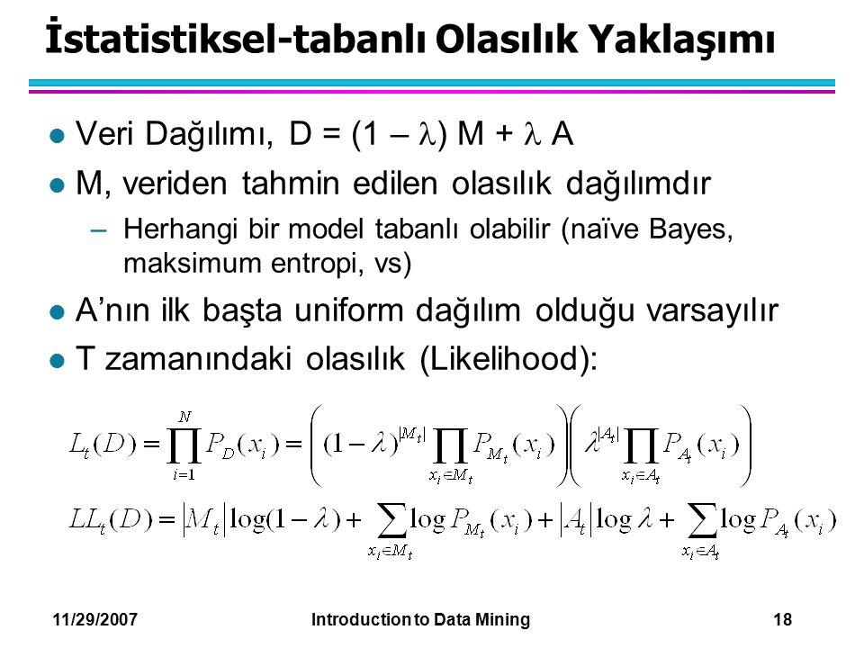 11/29/2007 Introduction to Data Mining 18 İstatistiksel-tabanlı Olasılık Yaklaşımı l Veri Dağılımı, D = (1 – ) M + A l M, veriden tahmin edilen olasıl