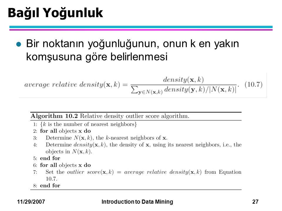 11/29/2007 Introduction to Data Mining 27 Bağıl Yoğunluk l Bir noktanın yoğunluğunun, onun k en yakın komşusuna göre belirlenmesi