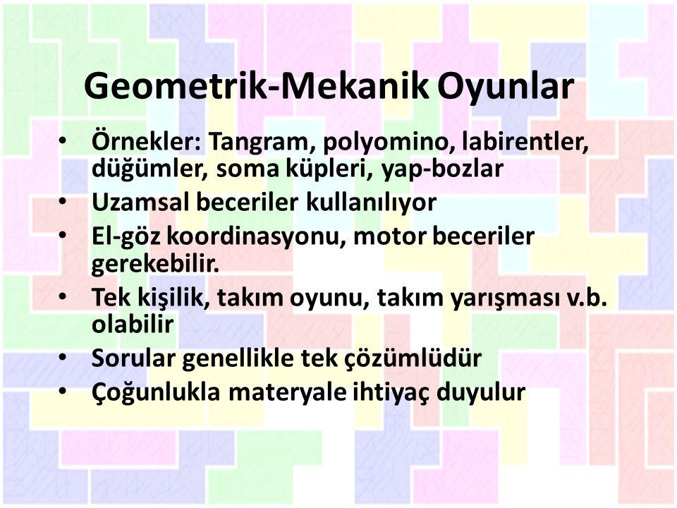 Geometrik-Mekanik Oyunlar Örnekler: Tangram, polyomino, labirentler, düğümler, soma küpleri, yap-bozlar Uzamsal beceriler kullanılıyor El-göz koordinasyonu, motor beceriler gerekebilir.