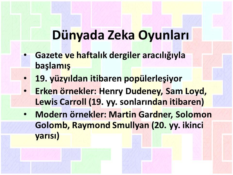 Dünyada Zeka Oyunları Gazete ve haftalık dergiler aracılığıyla başlamış 19. yüzyıldan itibaren popülerleşiyor Erken örnekler: Henry Dudeney, Sam Loyd,