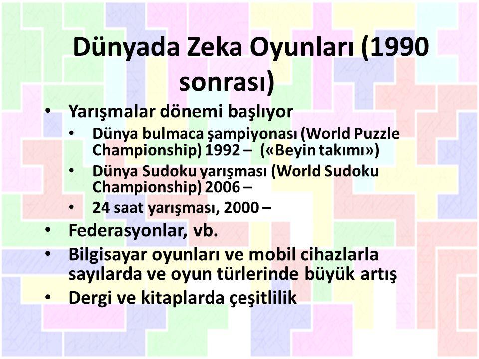 Dünyada Zeka Oyunları (1990 sonrası) Yarışmalar dönemi başlıyor Dünya bulmaca şampiyonası (World Puzzle Championship) 1992 – («Beyin takımı») Dünya Sudoku yarışması (World Sudoku Championship) 2006 – 24 saat yarışması, 2000 – Federasyonlar, vb.