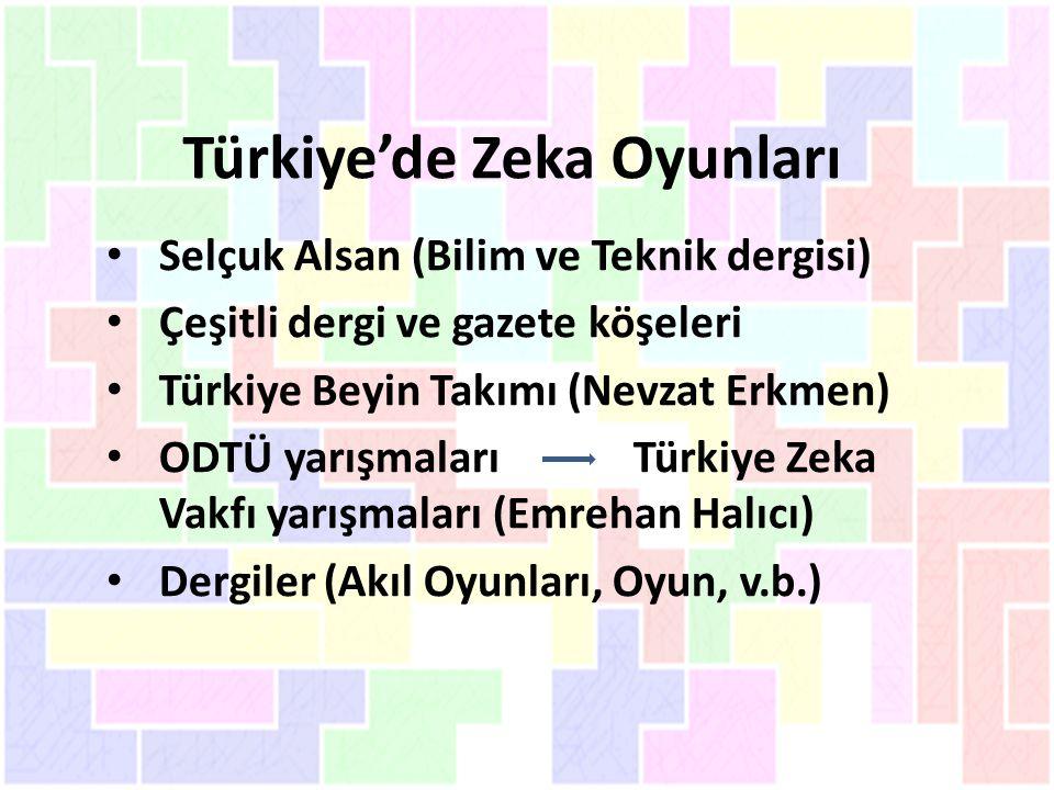 Türkiye'de Zeka Oyunları Selçuk Alsan (Bilim ve Teknik dergisi) Çeşitli dergi ve gazete köşeleri Türkiye Beyin Takımı (Nevzat Erkmen) ODTÜ yarışmaları