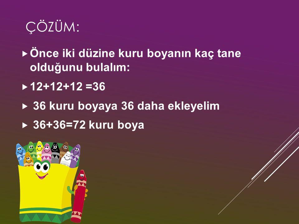 ÇÖZÜM:  Önce iki düzine kuru boyanın kaç tane olduğunu bulalım:  12+12+12 =36  36 kuru boyaya 36 daha ekleyelim  36+36=72 kuru boya
