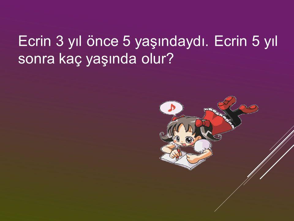 ÇÖZÜM: EEcrin 3 yaş daha büyüdüğüne göre şimdi 3+5=8 BBeş yıl sonrası için ise 8+5=13 yaşında olur.