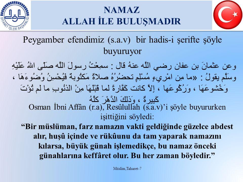 NAMAZ ALLAH İLE BULUŞMADIR NAMAZ ALLAH İLE BULUŞMADIR Peygamber efendimiz (s.a.v) bir hadis-i şerifte şöyle buyuruyor وعن عثمانَ بنِ عفان رضي اللَّه ع