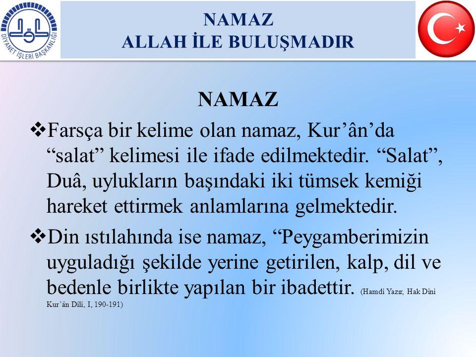 """NAMAZ  Farsça bir kelime olan namaz, Kur'ân'da """"salat"""" kelimesi ile ifade edilmektedir. """"Salat"""", Duâ, uylukların başındaki iki tümsek kemiği hareket"""
