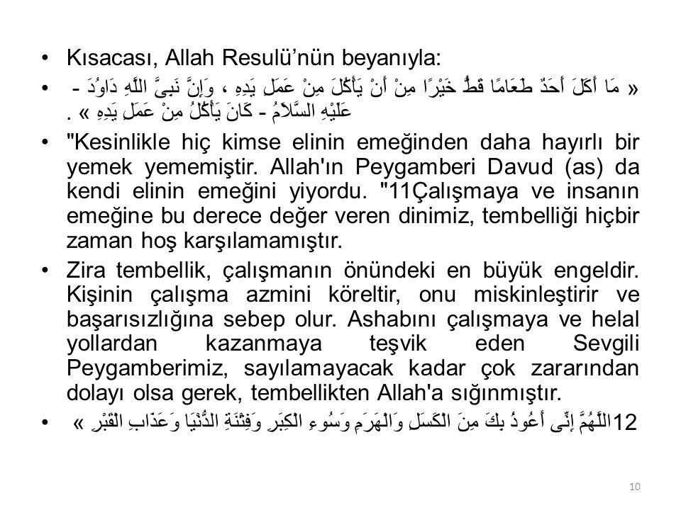 Kısacası, Allah Resulü'nün beyanıyla: « مَا أَكَلَ أَحَدٌ طَعَامًا قَطُّ خَيْرًا مِنْ أَنْ يَأْكُلَ مِنْ عَمَلِ يَدِهِ ، وَإِنَّ نَبِىَّ اللَّهِ دَاوُدَ - عَلَيْهِ السَّلاَمُ - كَانَ يَأْكُلُ مِنْ عَمَلِ يَدِهِ ».