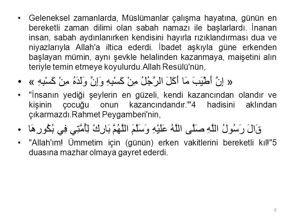 Geleneksel zamanlarda, Müslümanlar çalışma hayatına, günün en bereketli zaman dilimi olan sabah namazı ile başlarlardı.